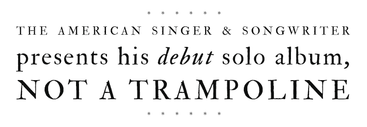The acclaimed* singer, songwriter, & impressionist presents his debut solo album, NOT A TRAMPOLINE